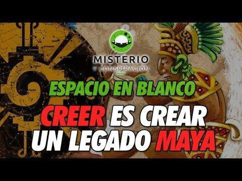 Espacio en Blanco - Creer es crear, un legado Maya - http://www.misterioyconspiracion.com/espacio-en-blanco-creer-es-crear-un-legado-maya/