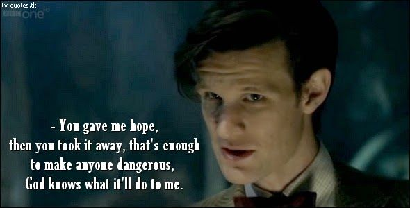 TV Quotes: Doctor Who - Quote - You gave me hope, then you took it away...