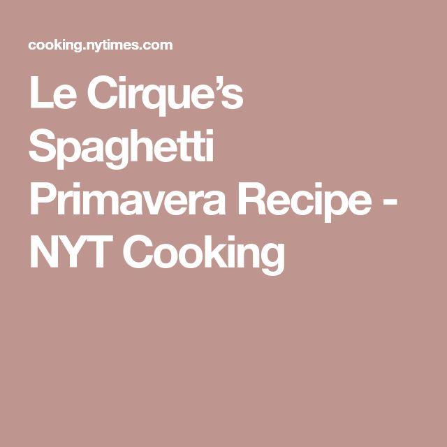 Le Cirque's Spaghetti Primavera Recipe - NYT Cooking