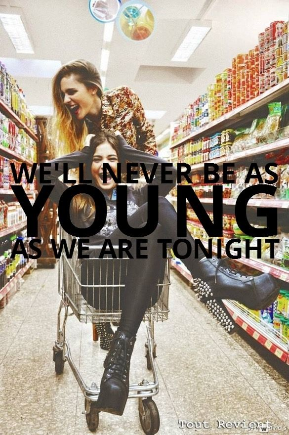 we'll never be as young as we are tonight #beyoung #bewild #befree