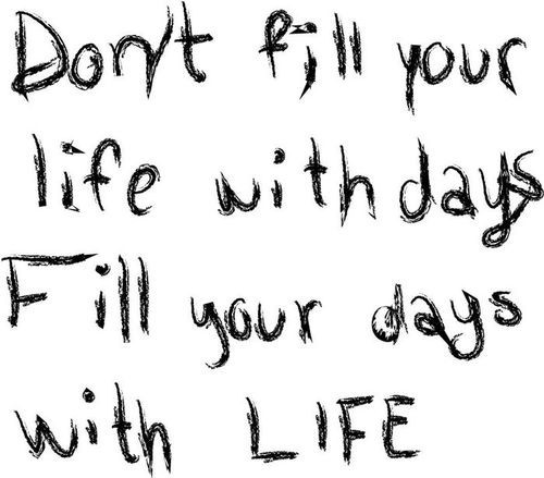 Fill your days with Life