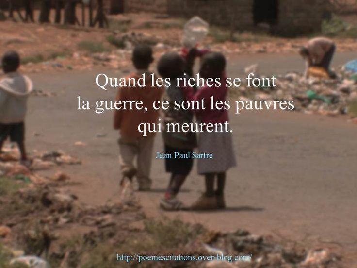 """Jean Paul Sartre """"Quand les riches se font la guerre, ce sont les pauvres qui meurent."""" Jean Paul Sartre Citations par auteur Citations par thème"""