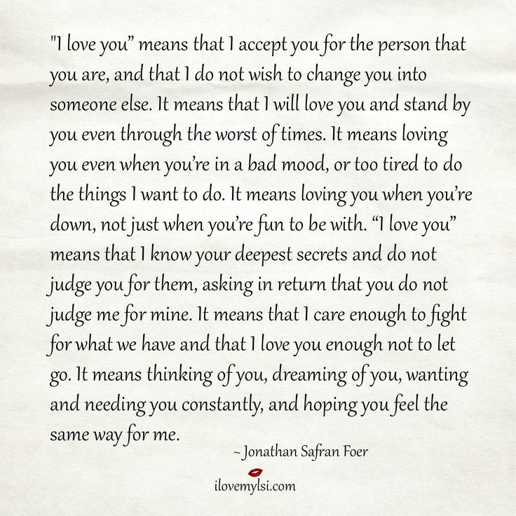 """I love you"" means that I accept you for the person that you are, and that I do not wish to change you into someone else. It means... ~ Jonathan Safran Foer"