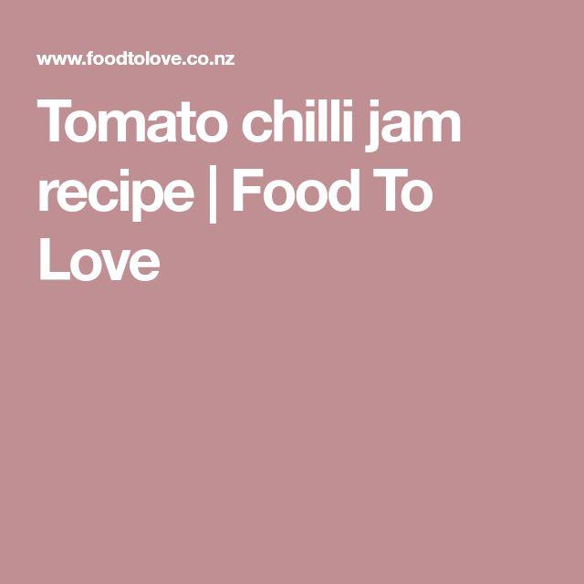 Tomato chilli jam recipe   Food To Love