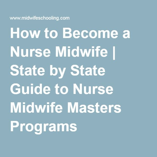 How to Become a Nurse Midwife | State by State Guide to Nurse Midwife Masters Programs