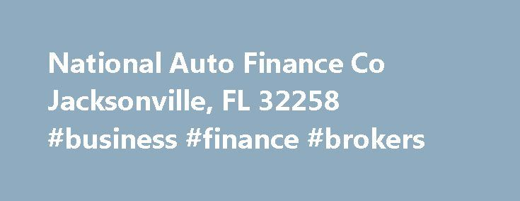 National Auto Finance Co Jacksonville, FL 32258 #business #finance #brokers http://finances.nef2.com/national-auto-finance-co-jacksonville-fl-32258-business-finance-brokers/  #national auto finance # National Auto Finance Co MORE INFO General Info National Auto Finance Company provides indirect consumer automobile financing services for a range of consumers throughout the United States. It offers opportunities for automobile dealers to close sales for a variety of candidates. The company…