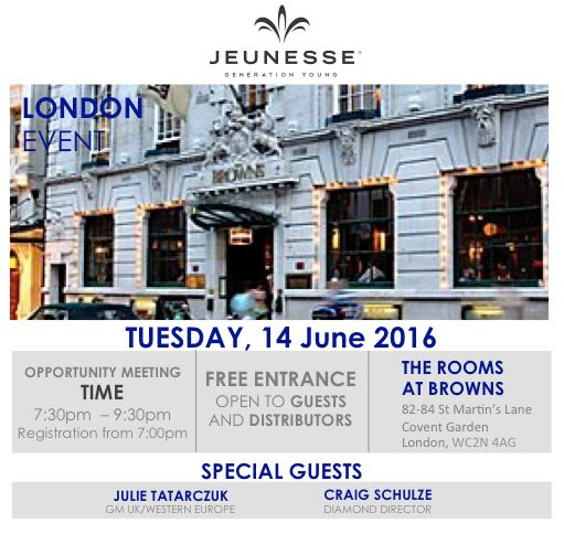 The 3rd LONDON Jeunesse Opportunity Meeting now confirmed!   NEW EVENT: LONDON Tuesday 14th June 7:00pm -9:30pm   Tuesday 14th June 2016 Registration from 7.00pm The Rooms At Browns 82 –84 St Martins Lane Covent Garden London  Come and be a Guest and hear from our fantastic Jeunesse leaders and our Special Guest: Craig Schulze - Diamond Director from Australia. A Jeunesse Opportunity Meetings can change your life.