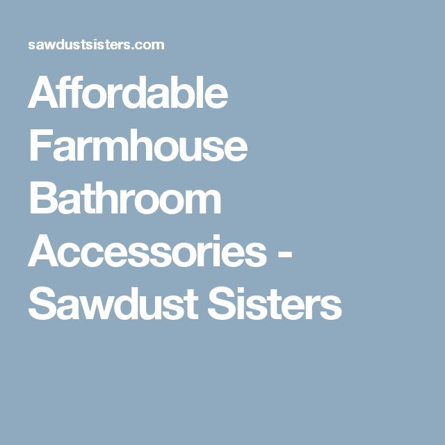 Affordable Farmhouse Bathroom Accessories - Sawdust Sisters