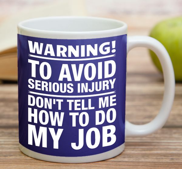 """""""Don't Tell Me How To Do My Job""""    """"Bride In Training""""    High quality 11 oz ceramic mugs, microwave and dishwasher safe.   Delivery.  All mugs are custom printed within 2-3 working days and delivered within 3-5 working days.  Express delivery costs $4.95 for the first item or if buying 2 or more items delivery is FREE!"""