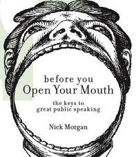 Before You Open Your Mouth: The Keys to Great Public Speaking: Worth Reading, Free Marketing, E Books Worth, Nick Morgan, Public Speaking, Mouth, Speaking Tips