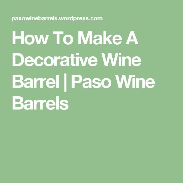 How To Make A Decorative Wine Barrel   Paso Wine Barrels