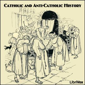 "G.K. Chesterton, Hillaire Belloc ""Catholic and Anti-Catholic History"""