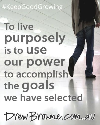 To live purposely is to use our power to accomplish the goals we have selected. #KeepGoodGrowing