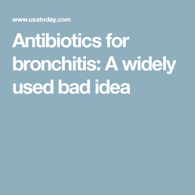 Antibiotics for bronchitis: A widely used bad idea