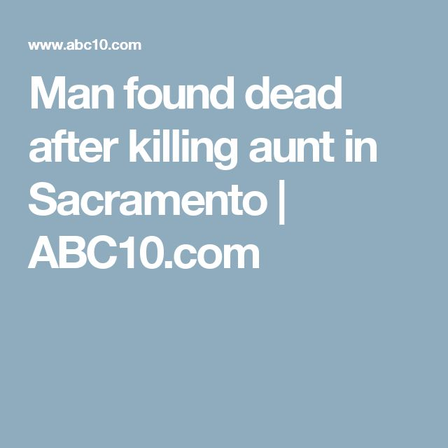 Man found dead after killing aunt in Sacramento | ABC10.com