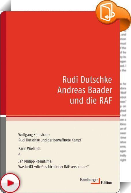 """Rudi Dutschke Andreas Baader und die RAF    ::  Der """"idealisierte Rebell"""" und der """"Dandy des Bösen"""" - beide sind unzweifelhaft Schlüsselfiguren gewesen. Ohne den einen wäre die 68er-Bewegung und ohne den anderen die RAF nicht zu verstehen. Und der eine wie der andere figurieren inzwischen als Objekte einer postumen Bewunderung.   Obwohl sich Dutschke und Baader in ein- und derselben historischen Strömung bewegt haben, so schienen sie als Personen und in ihren jeweiligen Rollenfunktione..."""