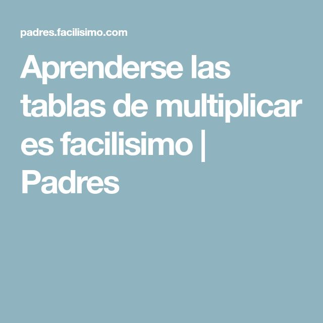 Aprenderse las tablas de multiplicar es facilisimo | Padres