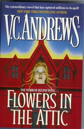 Flowers in the Attic by VC Andrews. Loved this book waaaayyyyy back.  Makes me want to read it again.