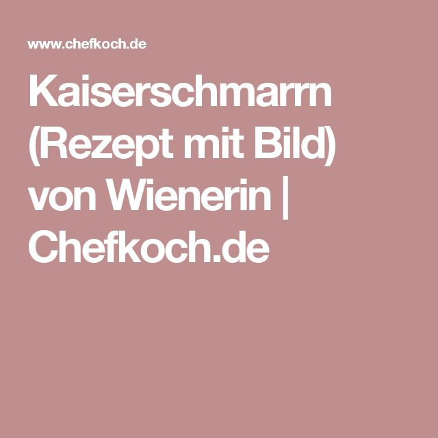 Kaiserschmarrn (Rezept mit Bild) von Wienerin | Chefkoch.de