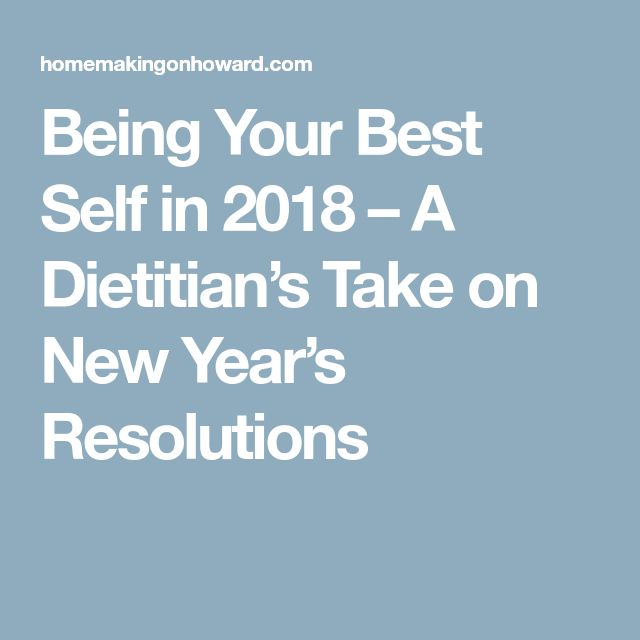 Being Your Best Self in 2018 – A Dietitian's Take on New Year's Resolutions