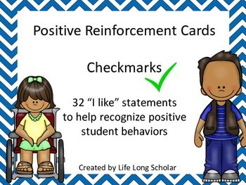 Positive Reinforcement Cards Checkmarks- 32 I Like statements  https://www.teacherspayteachers.com/Product/Positive-Reinforcement-Cards-Checkmarks-32-I-Like-statements-2072401