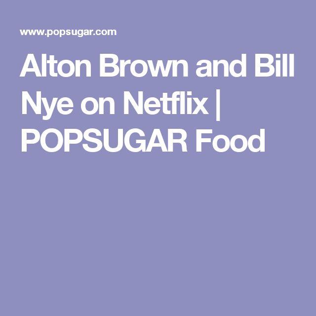 Alton Brown and Bill Nye on Netflix   POPSUGAR Food