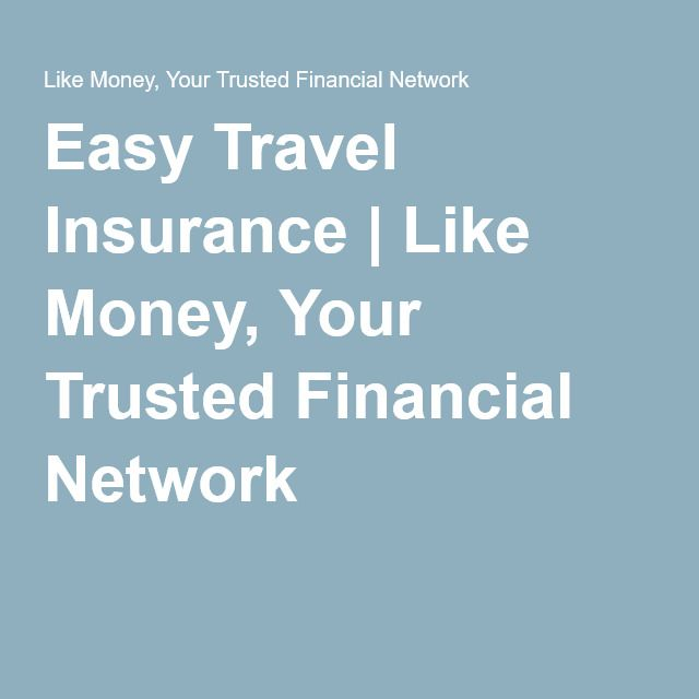 Easy Travel Insurance | Like Money, Your Trusted Financial Network
