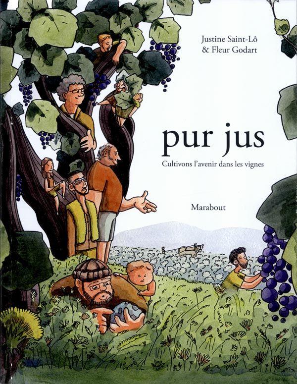 Pur Jus : Cultivons l'Avenir dans les Vignes - (Justine Saint-Lô / Fleur Godart) - Documentaire-Encyclopédie [TRIBULLES, une librairie du réseau Canal BD]