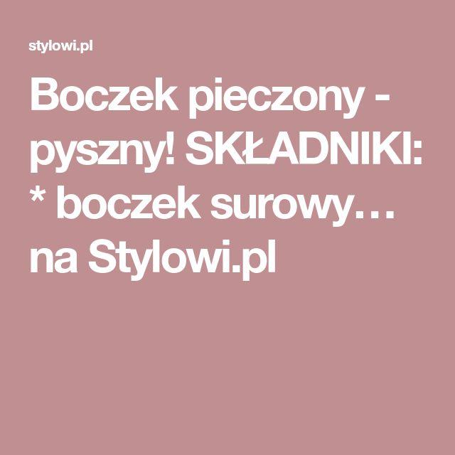 Boczek pieczony - pyszny! SKŁADNIKI: * boczek surowy… na Stylowi.pl