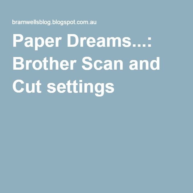 Paper Dreams...: Brother Scan and Cut settings