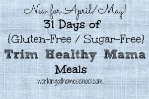 NEW for April/May! 31 Days of Gluten-Free Trim Healthy Mama Meals!