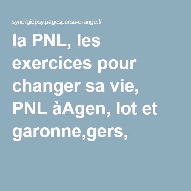 la PNL, les exercices pour changer sa vie, PNL àAgen, lot et garonne,gers,