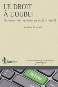 Sandrine Carneroli - Le droit à l'oubli - Du devoir de mémoire au droit à l'oubli. -1er étage Cote 341.48 CAR