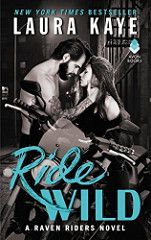 Ride Wild Raven Riders Bk 3 By Laura Kaye Genre: Romantic Suspense Bikers, Motorcycle Club, Contemporary, Romance Release Date: October 31, 2017