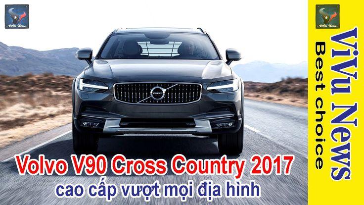 Volvo V90 Cross Country 2017 cao cấp vượt mọi địa hình | Xe 2016 | Tin t...