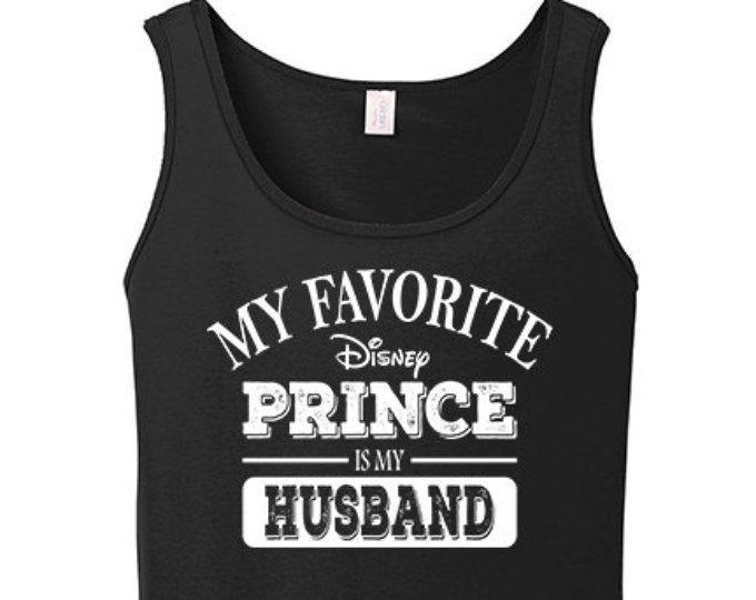 Tank Top Womens | My Favorite Disney Prince My Husband | I Love My Husband | Disney Tee | Princess Shirt | Prince Girlfriend | T199