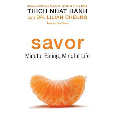 Savor by Thich Nhat Hanh. Listen at https://libro.fm/audiobooks/9780062379535