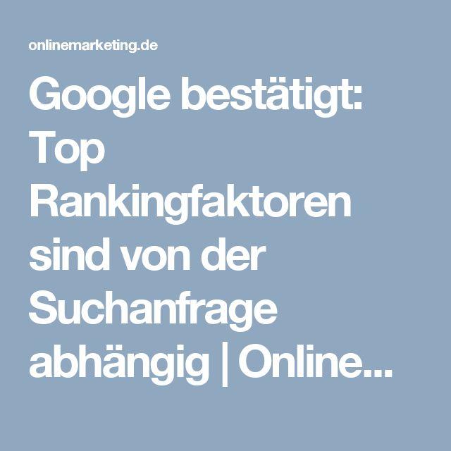 Google bestätigt: Top Rankingfaktoren sind von der Suchanfrage abhängig | OnlineMarketing.de