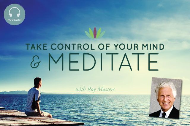 Live to 110 Podcast #47 Take Control of your Mind and Meditate with Roy Masters. Roy Masters talks to Leigh and Wendy about meditation and how it can vastly improve your life. Reduce stress and emotionally detox with this simple exercise.