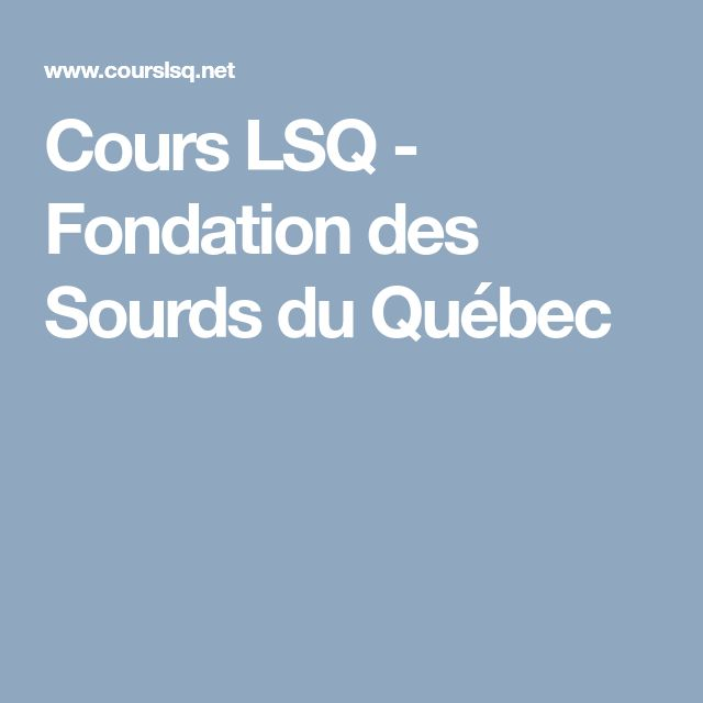 Cours LSQ - Fondation des Sourds du Québec