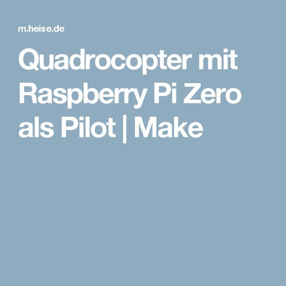 Quadrocopter mit Raspberry Pi Zero als Pilot | Make