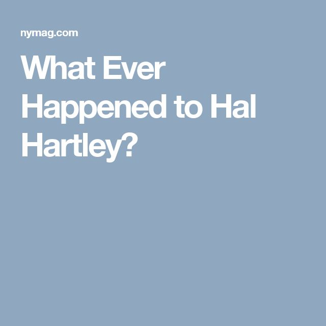 What Ever Happened to Hal Hartley?