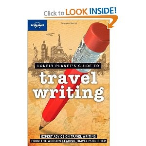 Lonely Planet Travel Writing: Awesome guide to aspiring travel writers and bloggers everywhere!