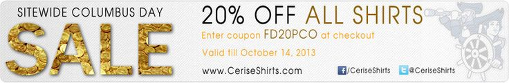 Columbus day special sitewide Columbus DAY SALE 20% OFF all shirts.the deal valid till 14th October . www.CeriseShirts.com www.CustomDressShirts.us