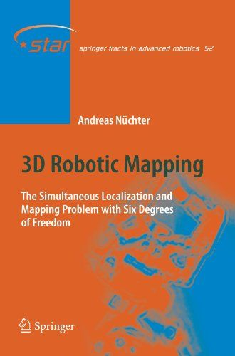 3D Robotic Mapping: The Simultaneous Localization and Mapping Problem with Six Degrees of Freedom (Springer Tracts in Advanced Robotics)/Andreas Nüchter