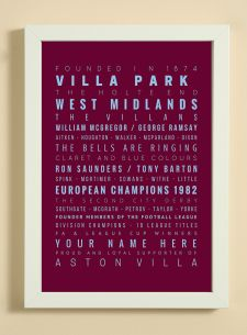 Showcasing some of the words, facts, dates and player names that we associate with Aston Villa Football Club.  A great item for yourself if you are a fan or as a gift for someone that is.  The print also has a line to enable you to add a name -  see 'YOUR NAME HERE' on print.