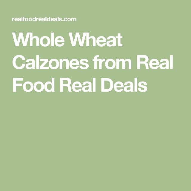 Whole Wheat Calzones from Real Food Real Deals