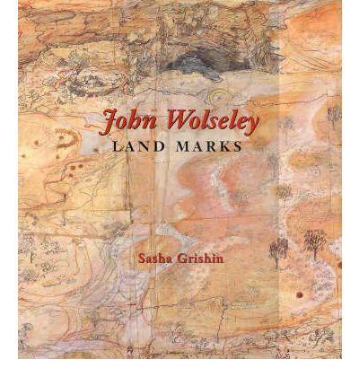 John Wolseley - Landmarks by Sasha Grishin
