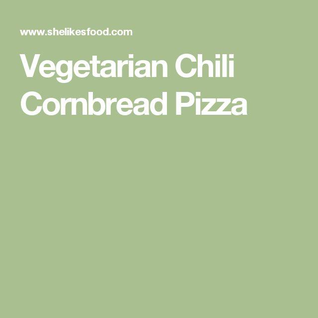 Vegetarian Chili Cornbread Pizza