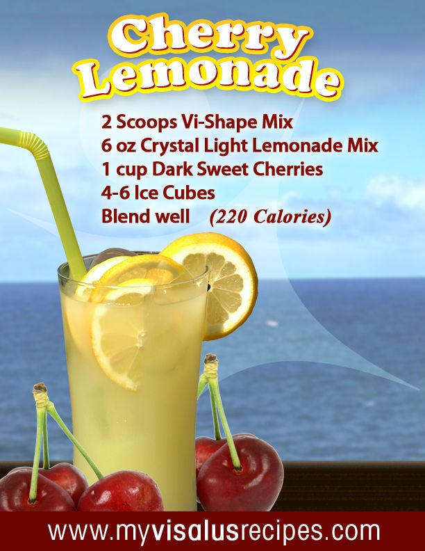 Cherry Lemonade Body by Vi Shake Recipe    2 Scoops Vi-Shape Mix  6 oz Crystal Light Lemonade Mix  1 cup Dark Sweet Cherries (fresh or frozen)  4-6 Ice Cubes  Blend well    (220 Calories)